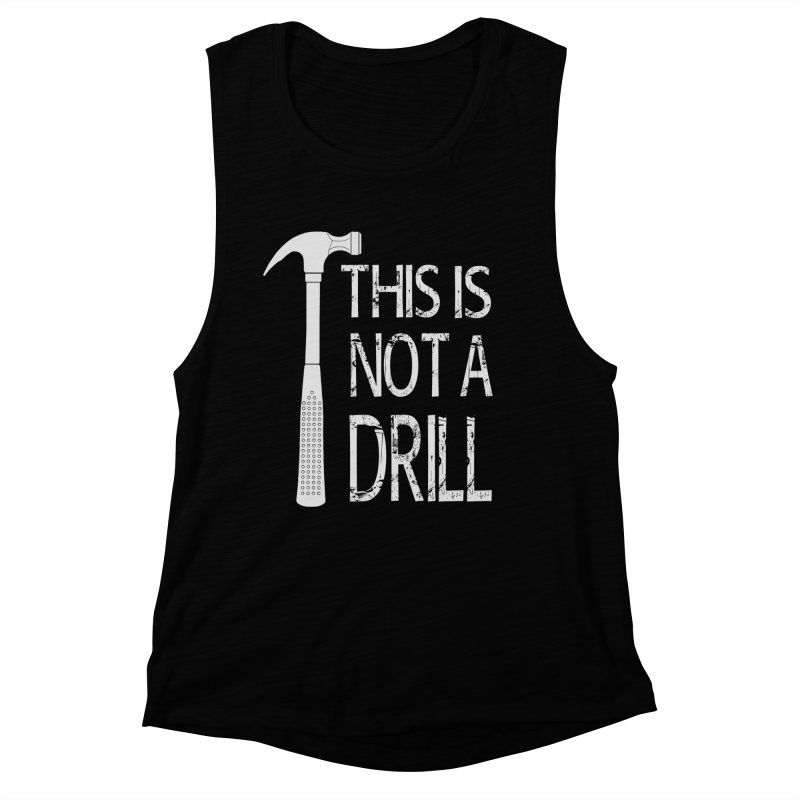 This is not a drill Women's Muscle Tank by Amu Designs Artist Shop