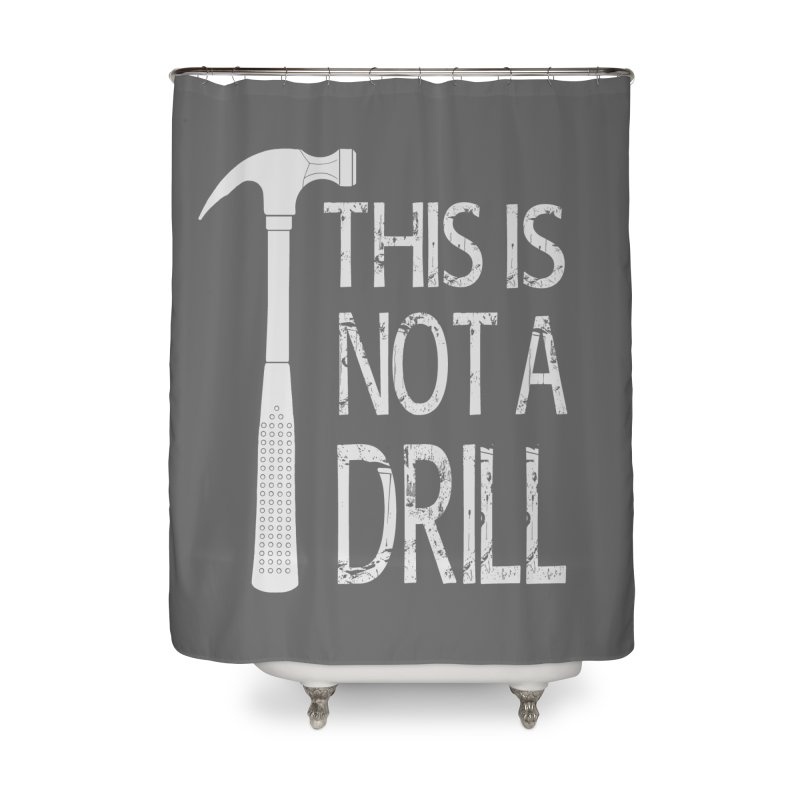 This is not a drill Home Shower Curtain by Amu Designs Artist Shop