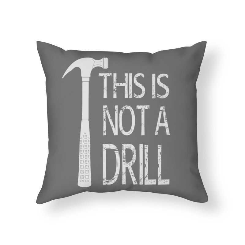 This is not a drill Home Throw Pillow by Amu Designs Artist Shop