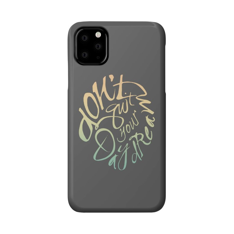 Don't Quit Your Daydream Accessories Phone Case by Amu Designs Artist Shop