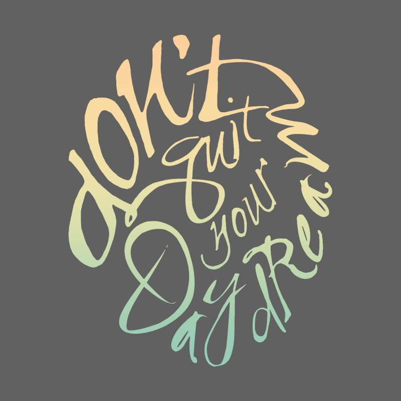 Don't Quit Your Daydream Women's T-Shirt by Amu Designs Artist Shop