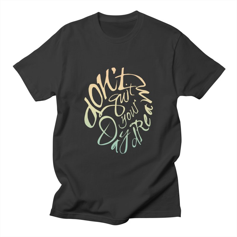 Don't Quit Your Daydream Women's T-Shirt by Amu Designs Artist Shop