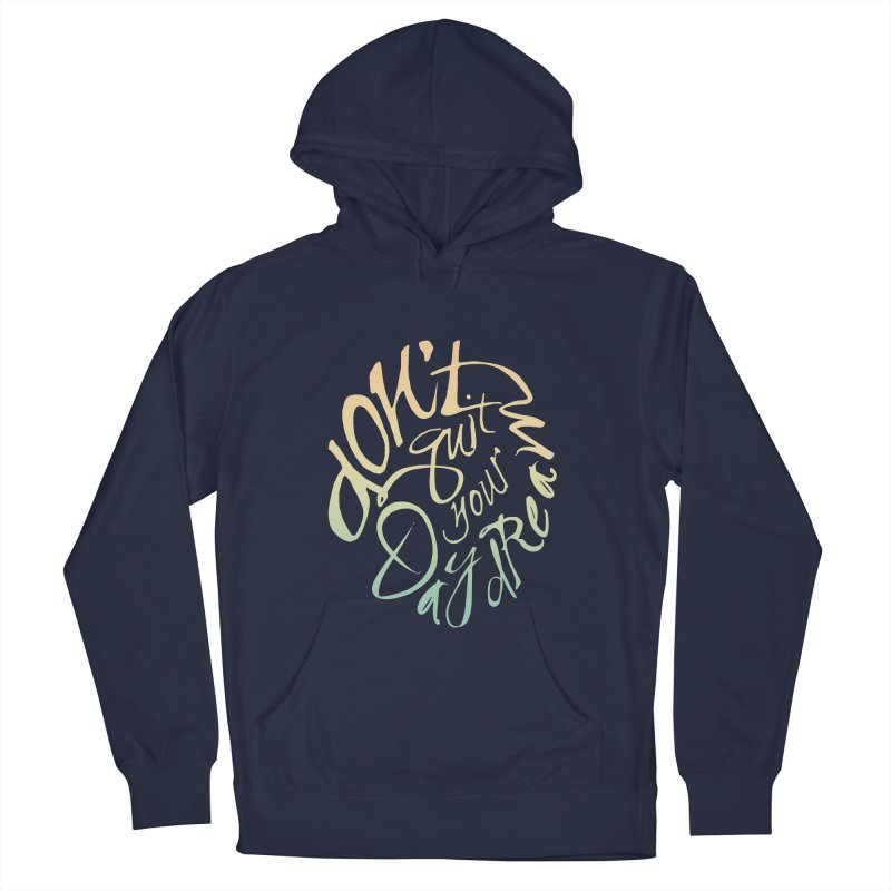Don't Quit Your Daydream Women's French Terry Pullover Hoody by Amu Designs Artist Shop