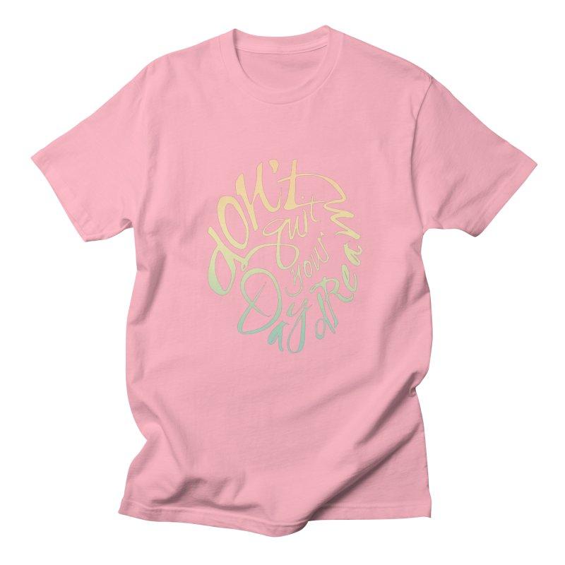 Don't Quit Your Daydream Men's T-Shirt by Amu Designs Artist Shop