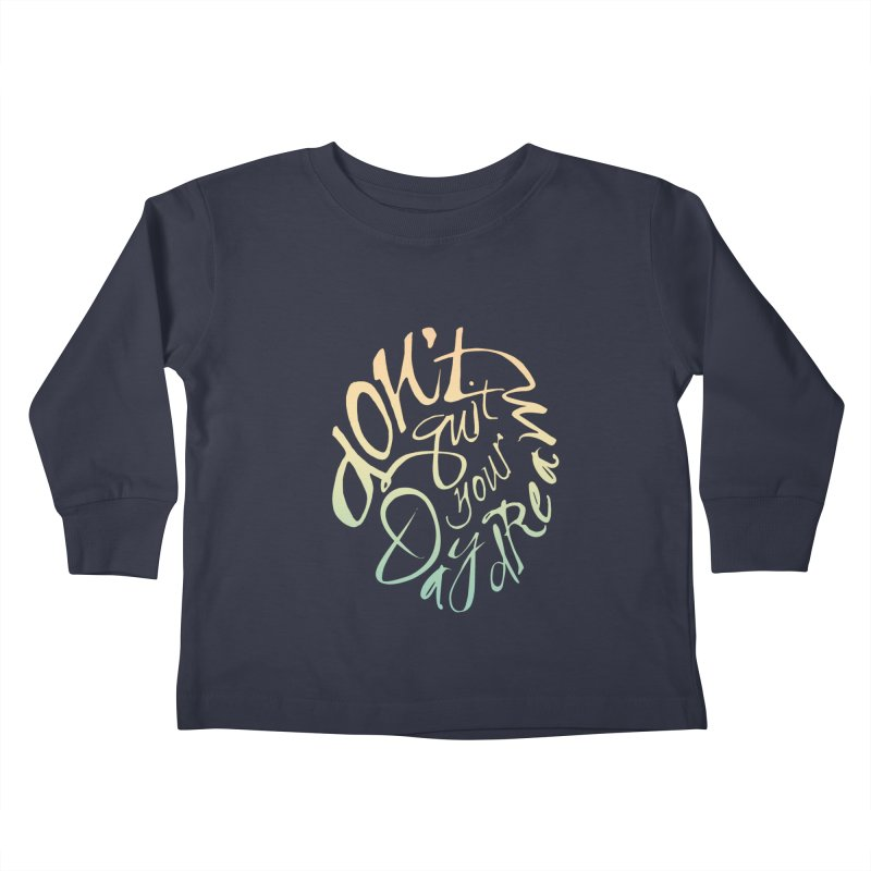 Don't Quit Your Daydream Kids Toddler Longsleeve T-Shirt by Amu Designs Artist Shop