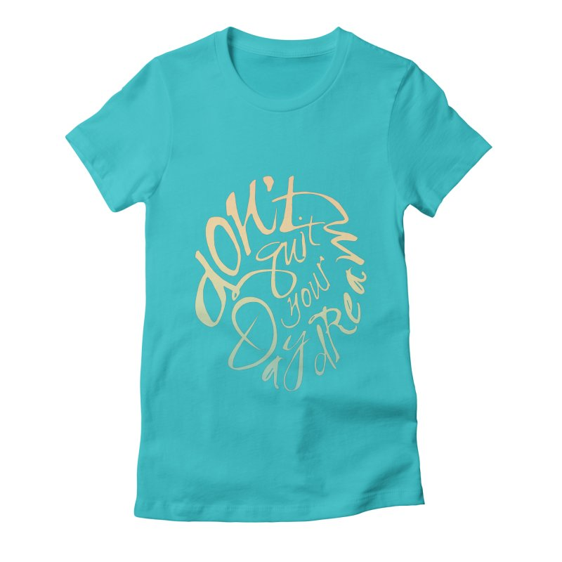 Don't Quit Your Daydream Women's Fitted T-Shirt by Amu Designs Artist Shop