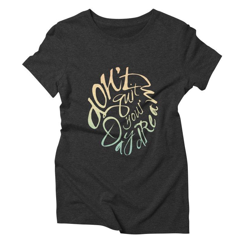 Don't Quit Your Daydream Women's Triblend T-Shirt by Amu Designs Artist Shop