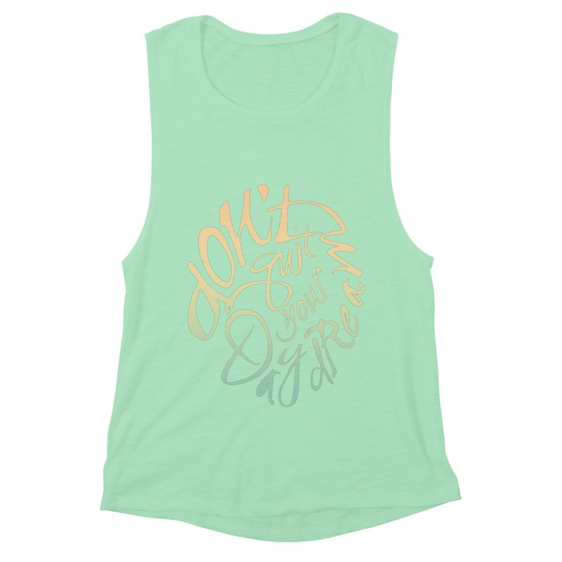 Don't Quit Your Daydream Women's Muscle Tank by Amu Designs Artist Shop