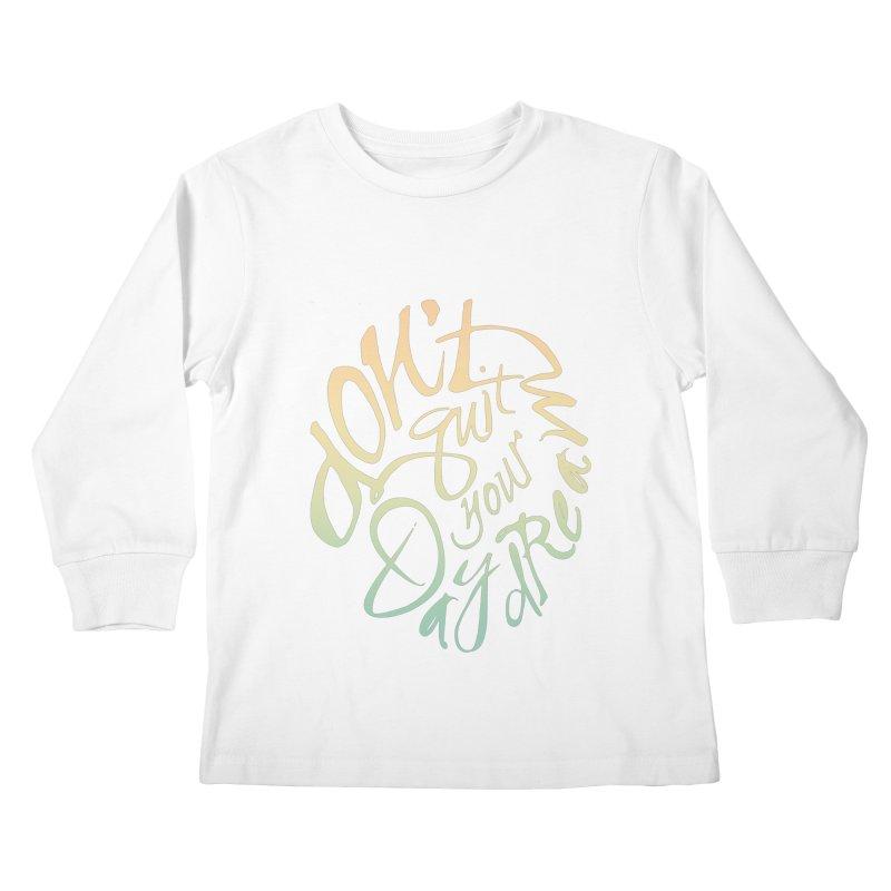 Don't Quit Your Daydream Kids Longsleeve T-Shirt by Amu Designs Artist Shop
