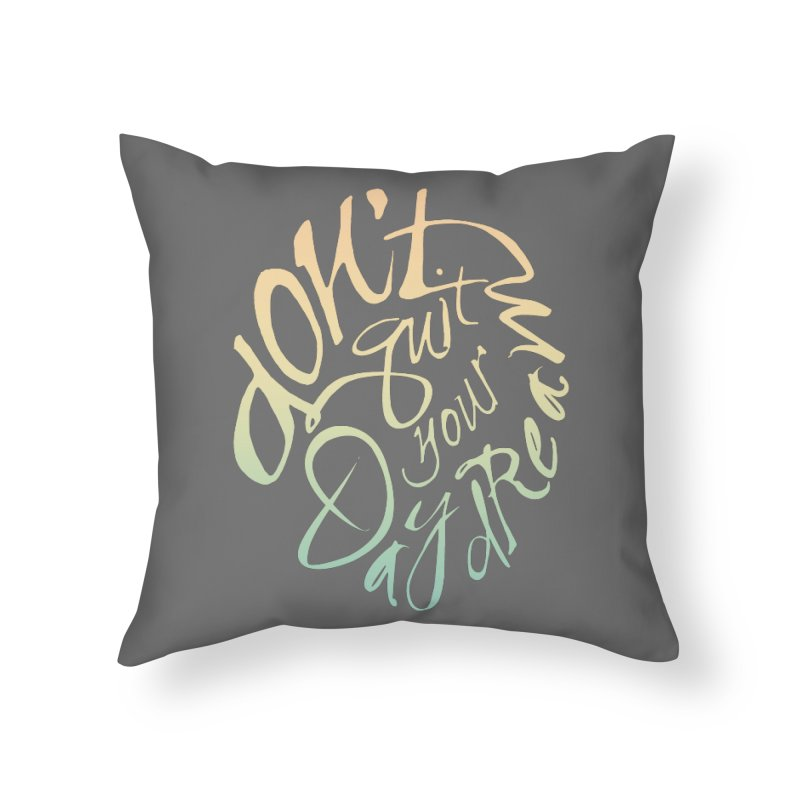 Don't Quit Your Daydream Home Throw Pillow by Amu Designs Artist Shop
