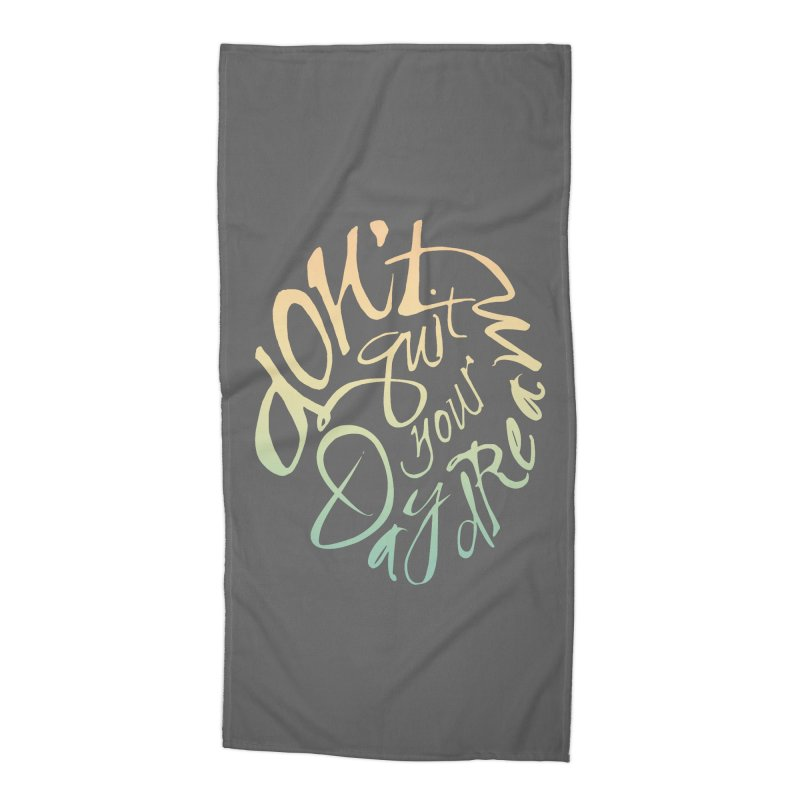 Don't Quit Your Daydream Accessories Beach Towel by Amu Designs Artist Shop