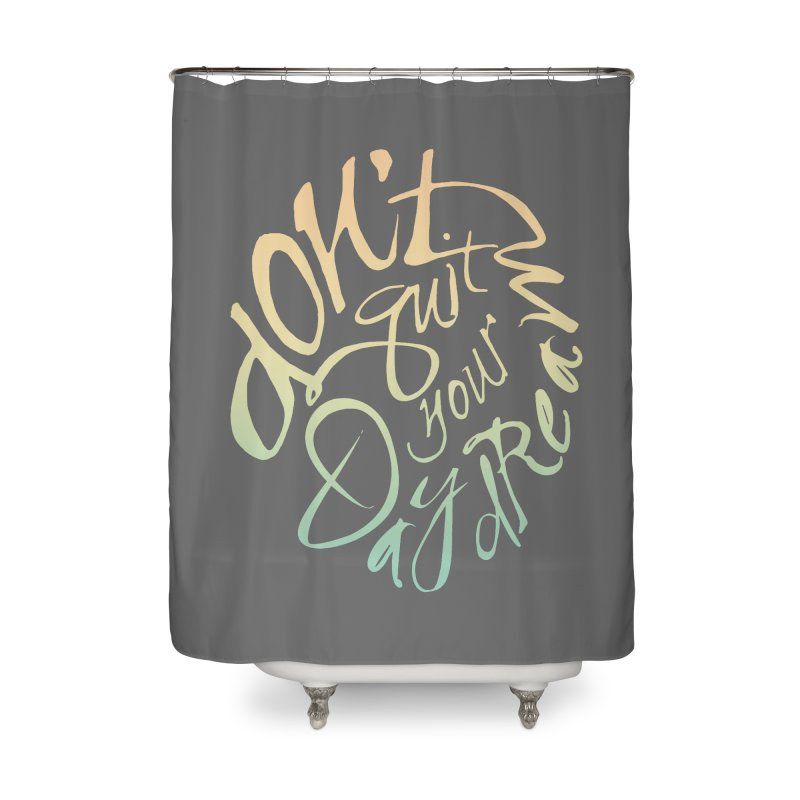 Don't Quit Your Daydream Home Shower Curtain by Amu Designs Artist Shop