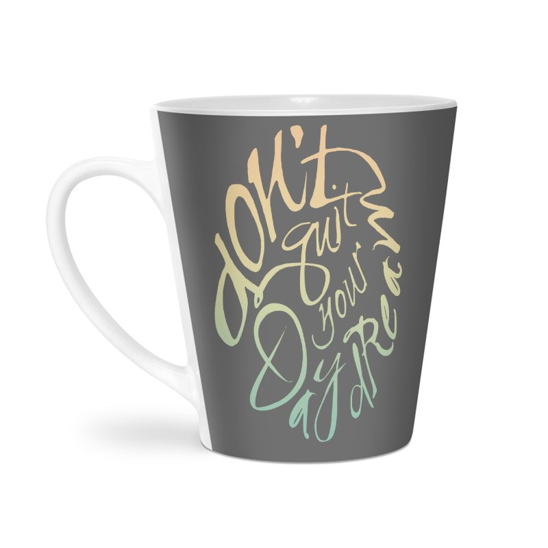 Don't Quit Your Daydream Accessories Latte Mug by Amu Designs Artist Shop