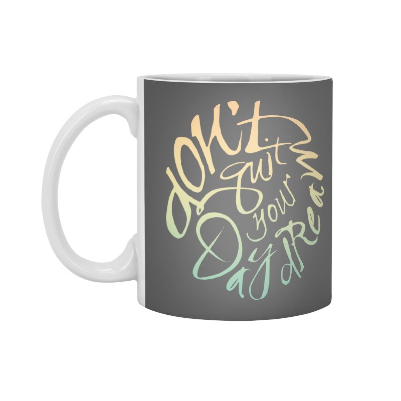 Don't Quit Your Daydream Accessories Mug by Amu Designs Artist Shop