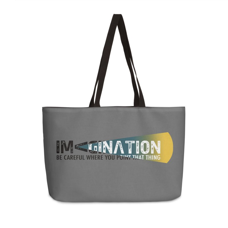 Imagination - be careful where you point that thing Accessories Weekender Bag Bag by Amu Designs Artist Shop