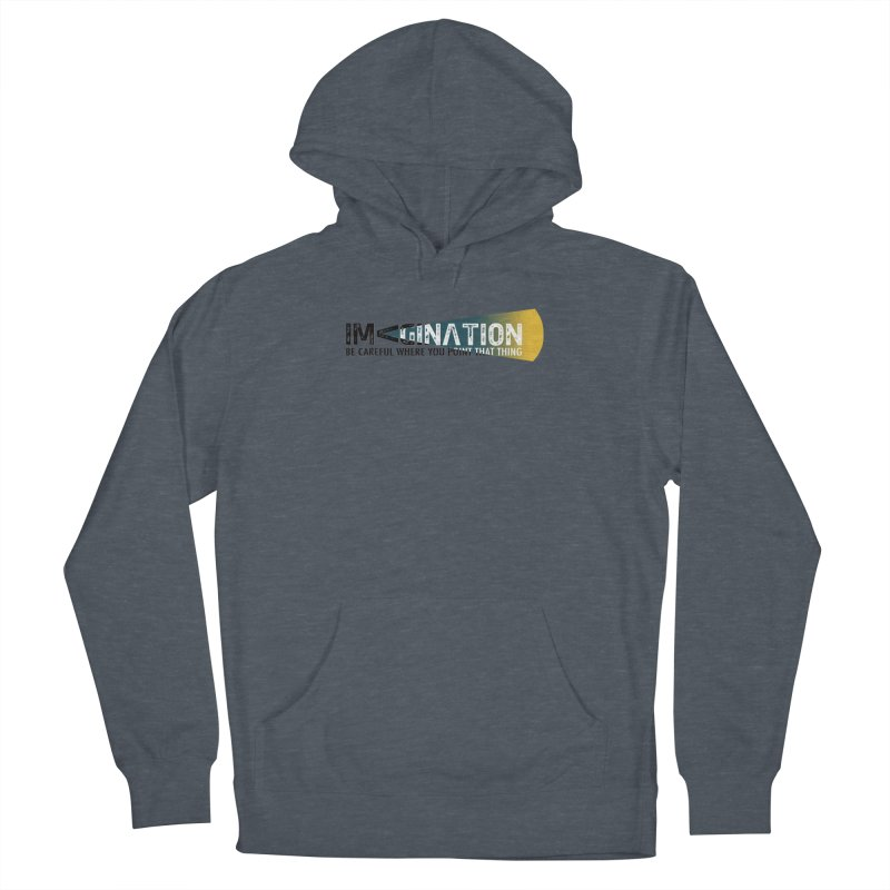 Imagination - be careful where you point that thing Women's French Terry Pullover Hoody by Amu Designs Artist Shop