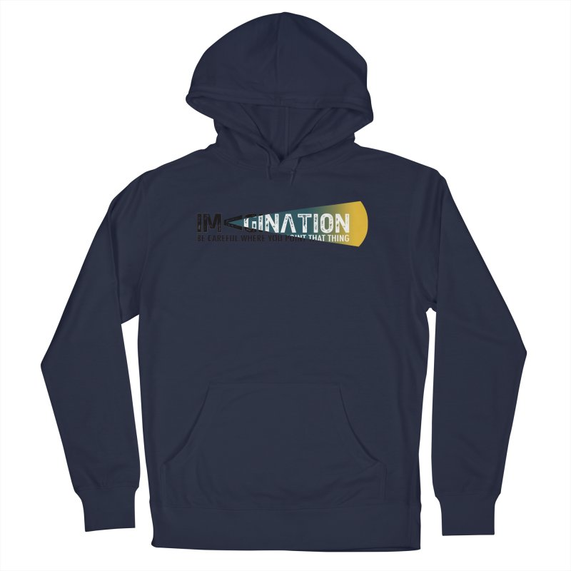 Imagination - be careful where you point that thing Men's French Terry Pullover Hoody by Amu Designs Artist Shop