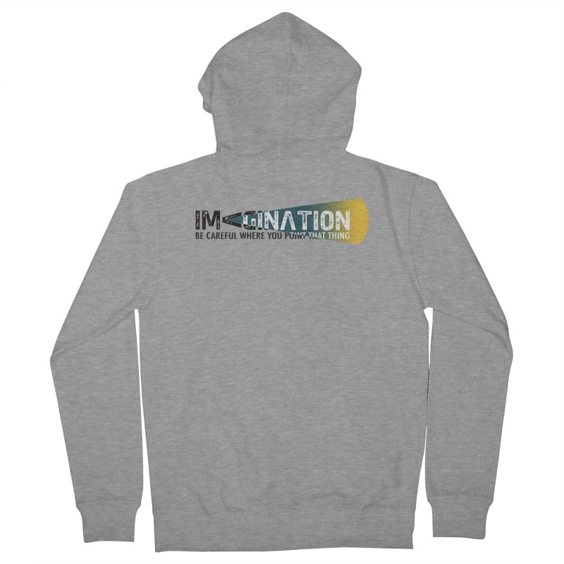 Imagination - be careful where you point that thing Women's French Terry Zip-Up Hoody by Amu Designs Artist Shop