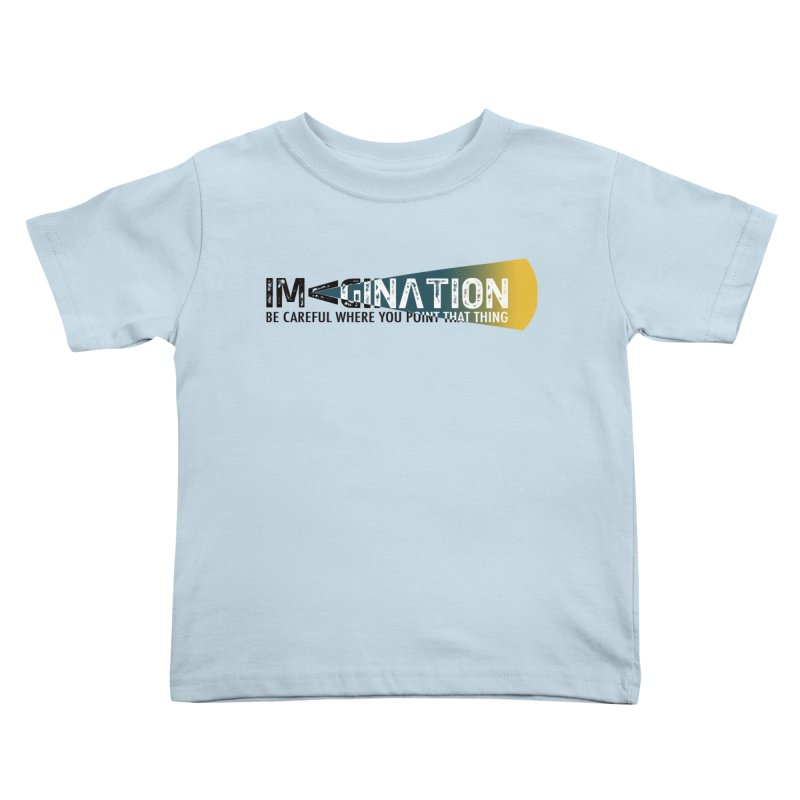 Imagination - be careful where you point that thing Kids Toddler T-Shirt by Amu Designs Artist Shop