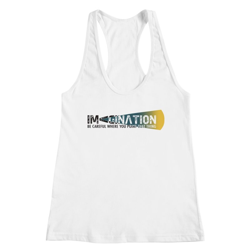 Imagination - be careful where you point that thing Women's Tank by Amu Designs Artist Shop