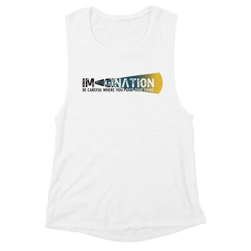 Imagination - be careful where you point that thing Women's Muscle Tank by Amu Designs Artist Shop