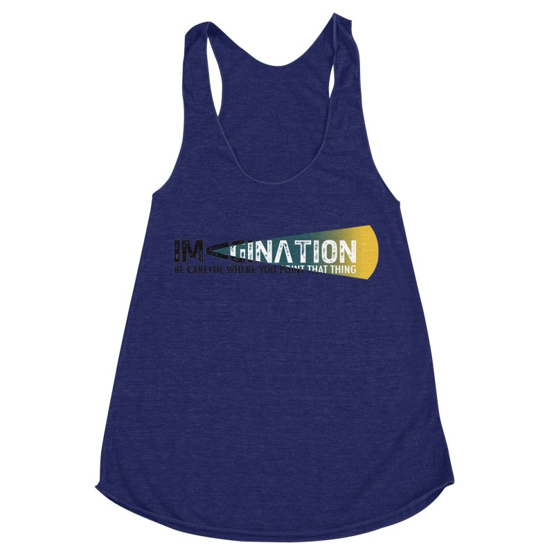 Imagination - be careful where you point that thing Women's Racerback Triblend Tank by Amu Designs Artist Shop