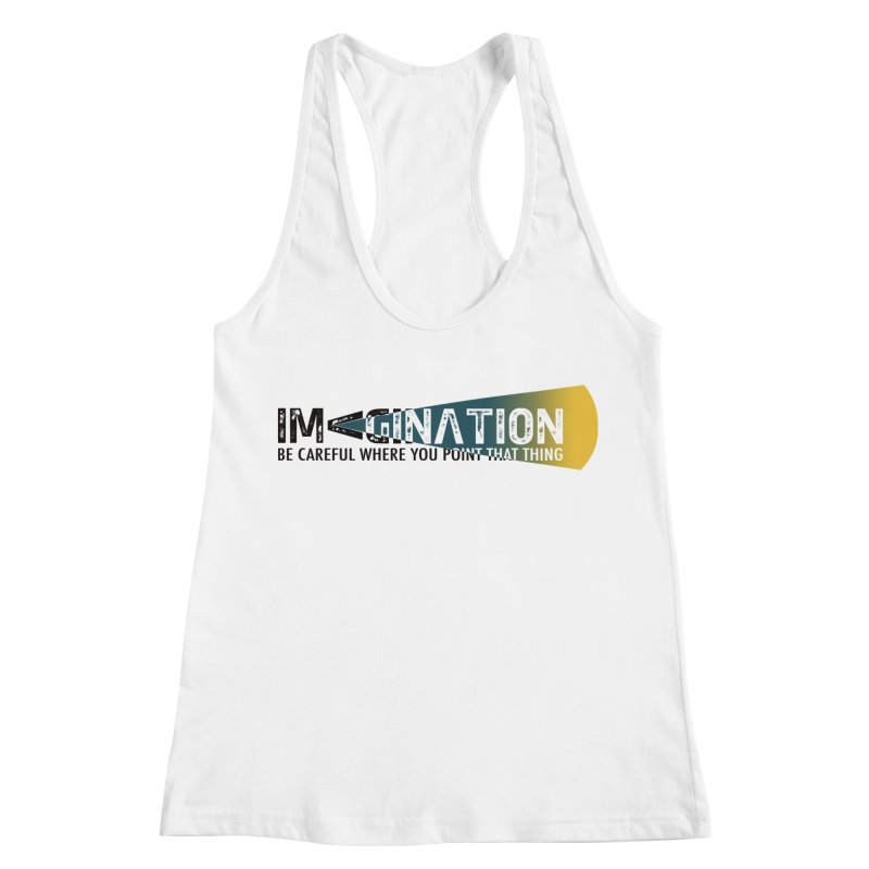 Imagination - be careful where you point that thing Women's Racerback Tank by Amu Designs Artist Shop