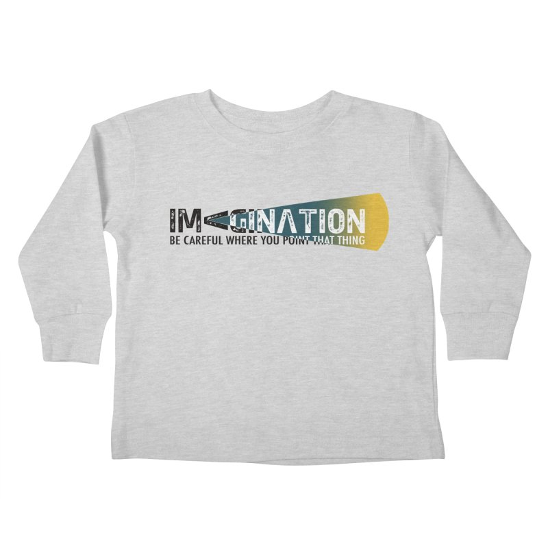 Imagination - be careful where you point that thing Kids Toddler Longsleeve T-Shirt by Amu Designs Artist Shop
