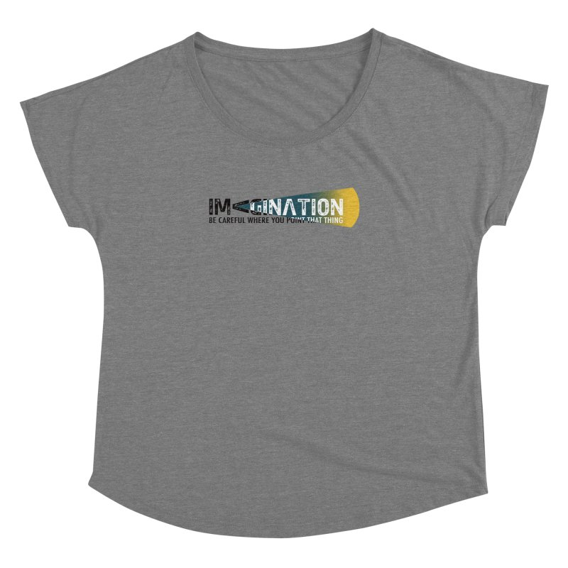 Imagination - be careful where you point that thing Women's Dolman Scoop Neck by Amu Designs Artist Shop