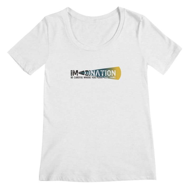 Imagination - be careful where you point that thing Women's Regular Scoop Neck by Amu Designs Artist Shop