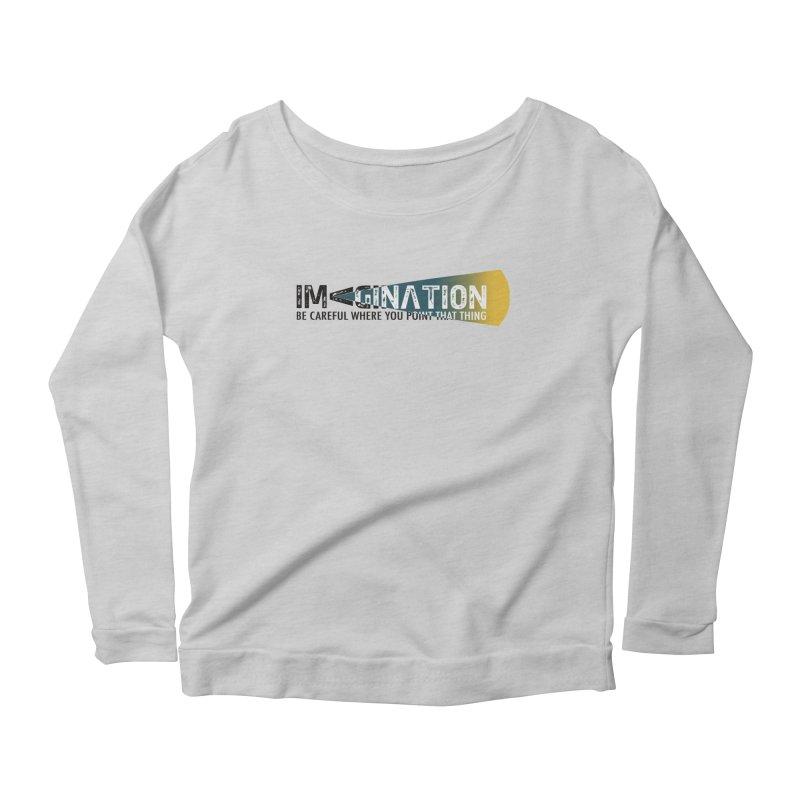 Imagination - be careful where you point that thing Women's Scoop Neck Longsleeve T-Shirt by Amu Designs Artist Shop