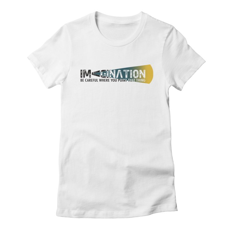 Imagination - be careful where you point that thing Women's Fitted T-Shirt by Amu Designs Artist Shop