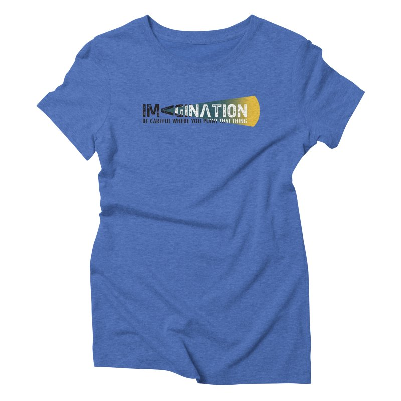 Imagination - be careful where you point that thing Women's Triblend T-Shirt by Amu Designs Artist Shop