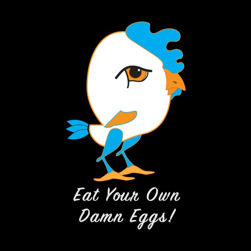 Eat Your Own Damn Eggs! by Amy Turilli's Artist Shop