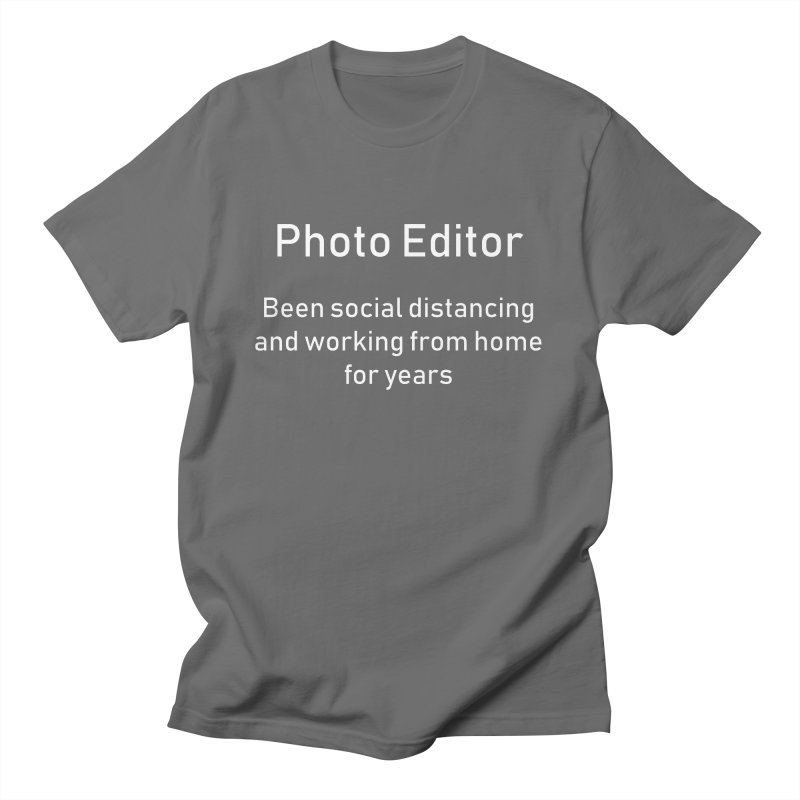 Photo Editor Social Distancing Working from Home Men's T-Shirt by Ana Garcia Photography Shop