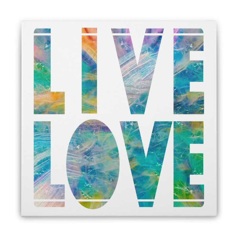 Live Love Home Stretched Canvas by An Authentic Piece