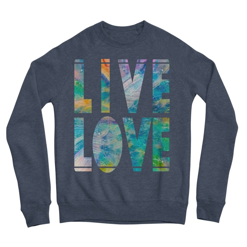 Live Love Women's Sponge Fleece Sweatshirt by An Authentic Piece