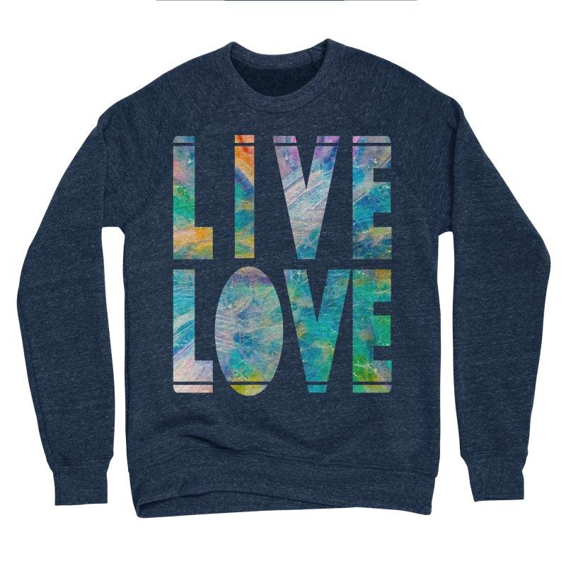Live Love Men's Sponge Fleece Sweatshirt by An Authentic Piece