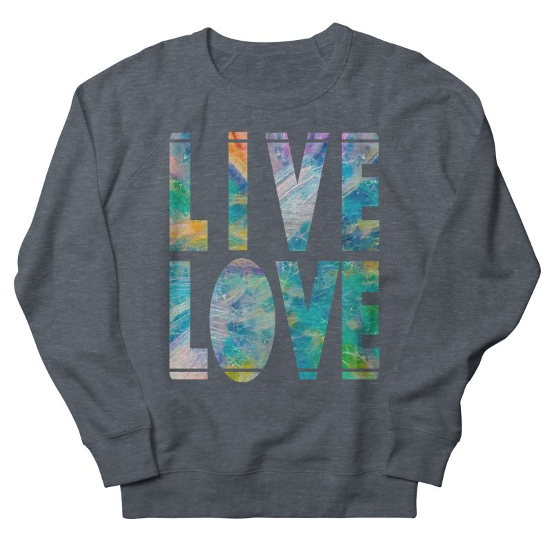 Live Love Women's French Terry Sweatshirt by An Authentic Piece