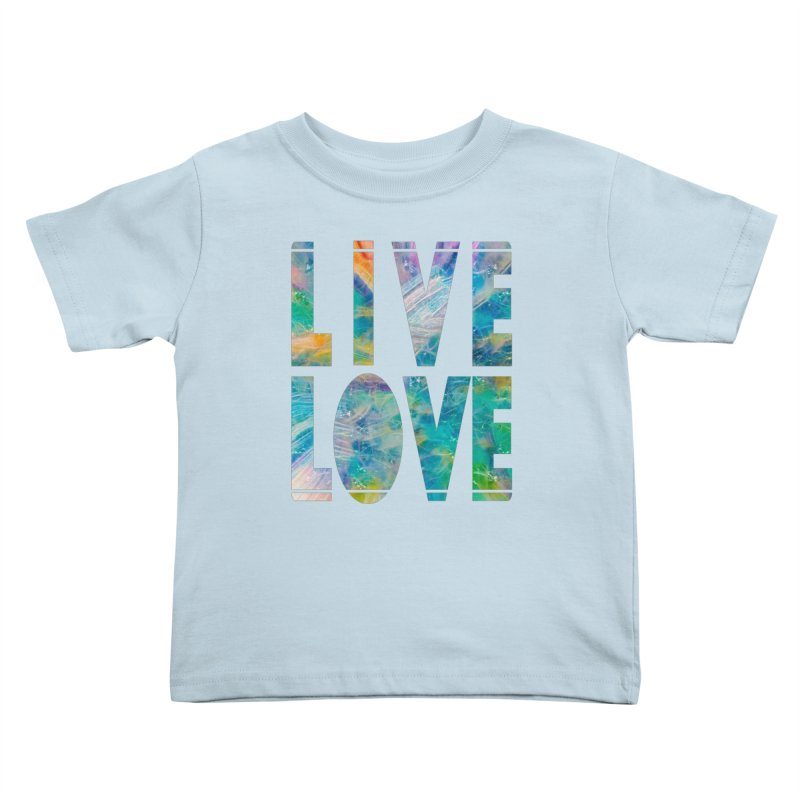 Live Love Kids Toddler T-Shirt by An Authentic Piece