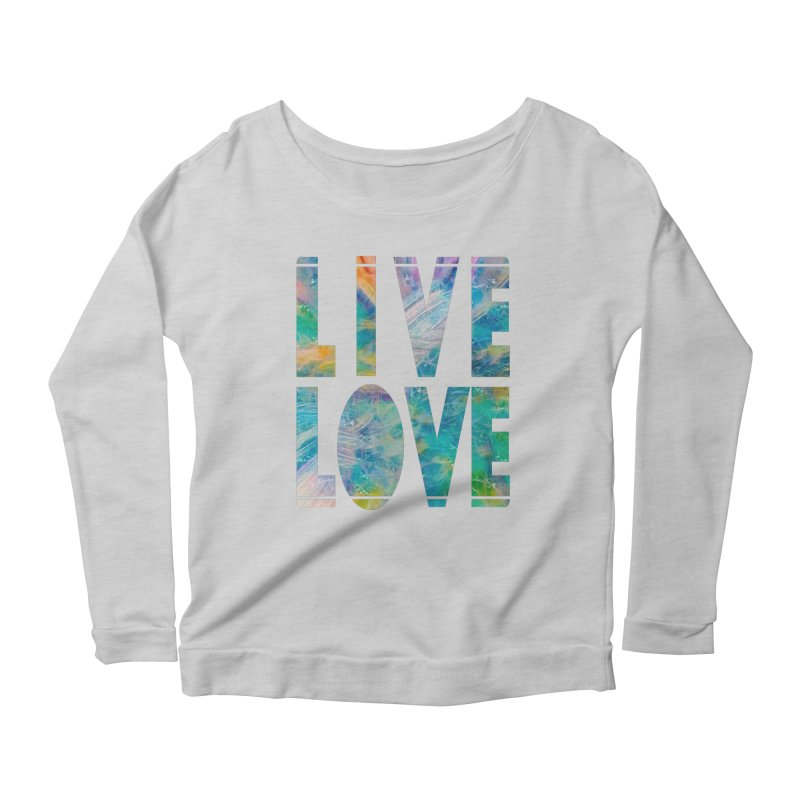 Live Love Women's Scoop Neck Longsleeve T-Shirt by An Authentic Piece