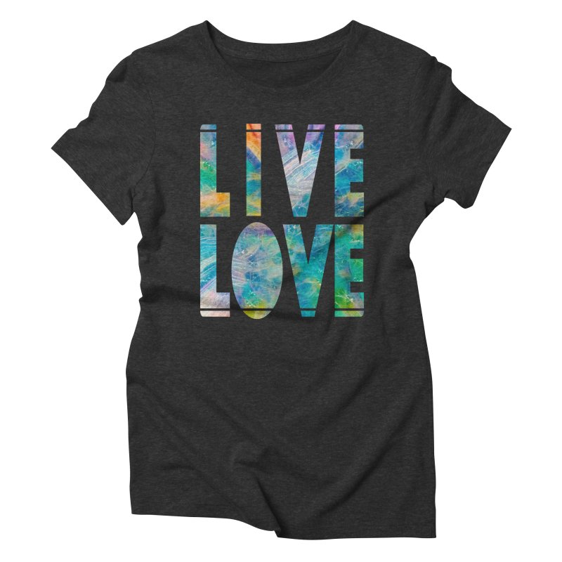 Live Love Women's Triblend T-Shirt by An Authentic Piece