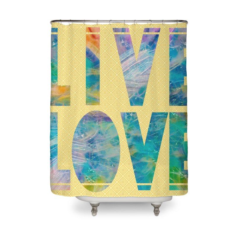 Live Love Home Shower Curtain by An Authentic Piece