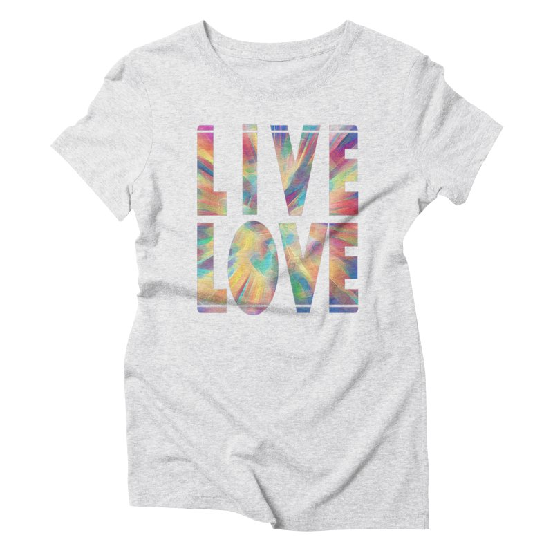 Live Love with Pride Women's T-Shirt by AnAuthenticPiece