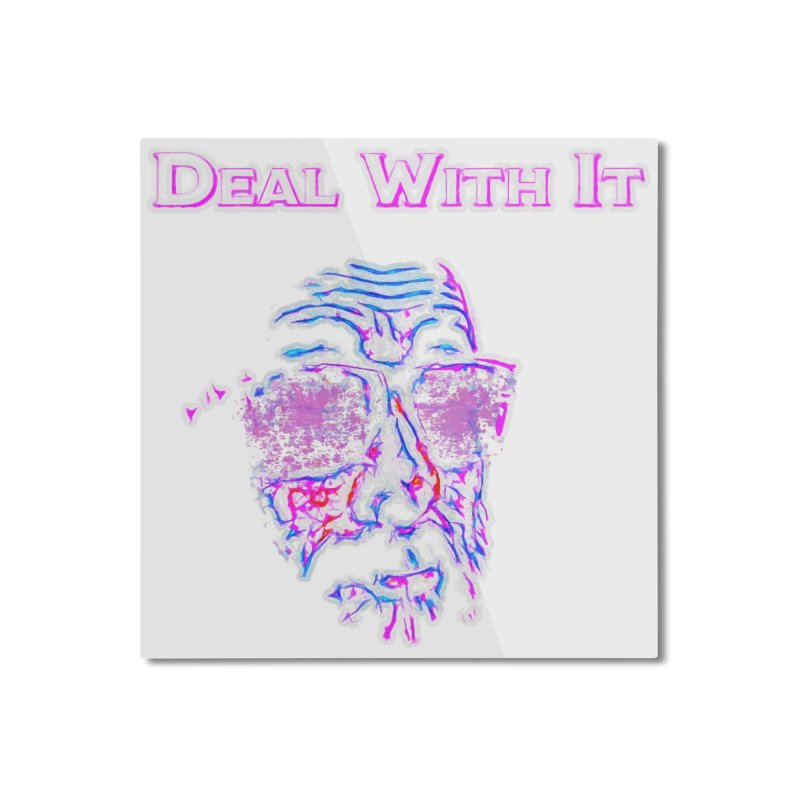Deal With It Home Mounted Aluminum Print by An Authentic Piece