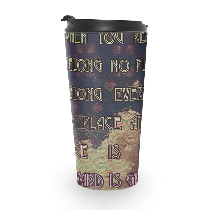 Everywhere & Nowhere - The Same Place Accessories Travel Mug by An Authentic Piece