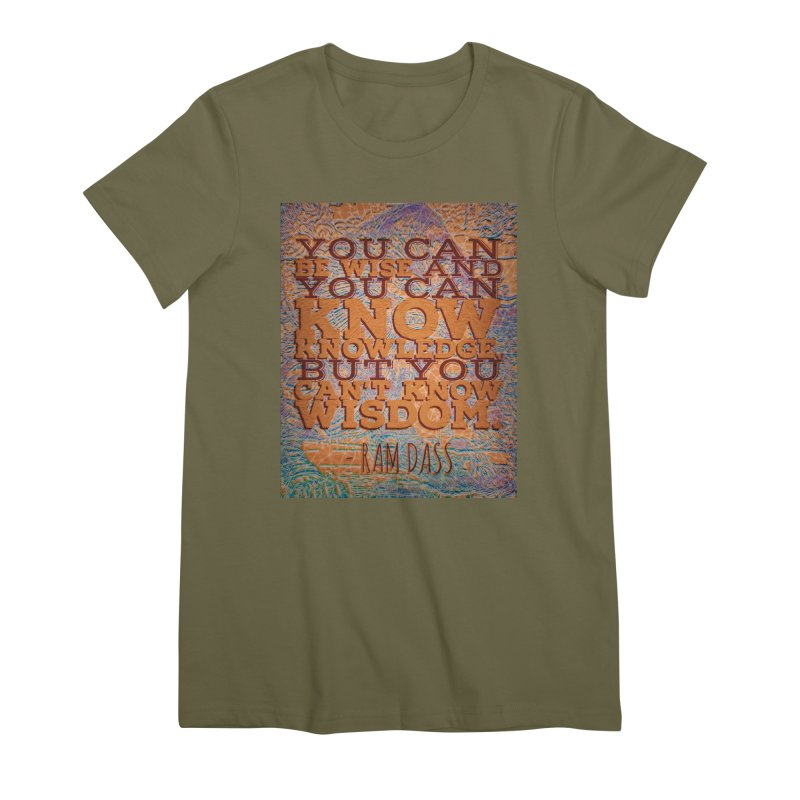 You Can't Know Wisdom Women's Premium T-Shirt by An Authentic Piece