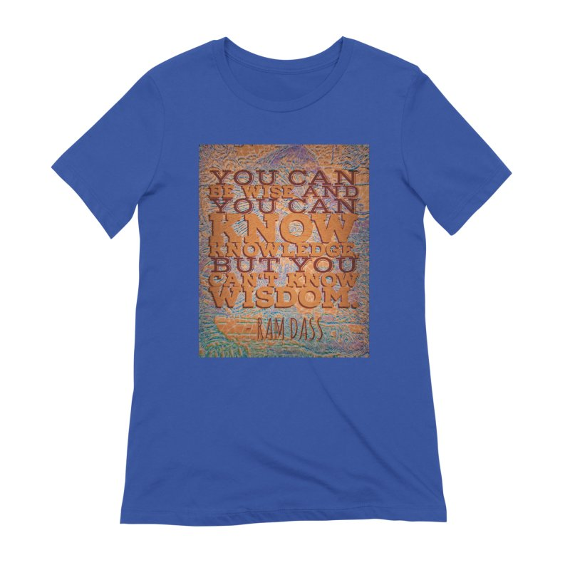 You Can't Know Wisdom Women's Extra Soft T-Shirt by An Authentic Piece