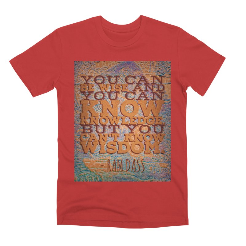 You Can't Know Wisdom Men's Premium T-Shirt by An Authentic Piece