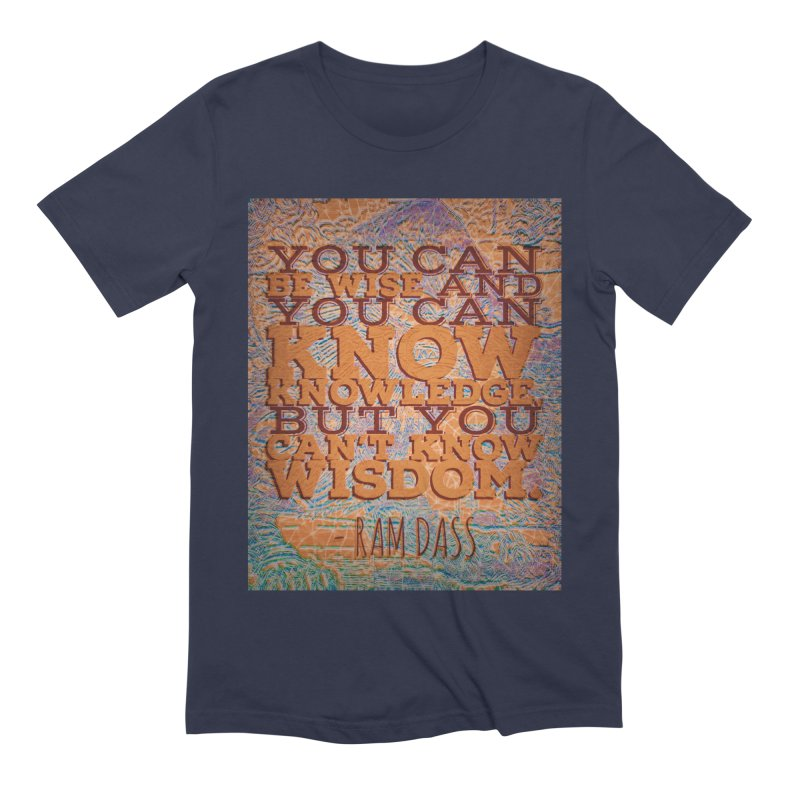 You Can't Know Wisdom Men's Extra Soft T-Shirt by An Authentic Piece